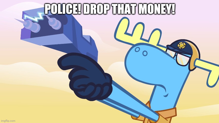 HTF Lumpy With a Taser | POLICE! DROP THAT MONEY! | image tagged in htf lumpy with a taser | made w/ Imgflip meme maker