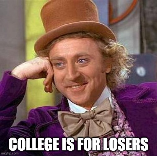 College sucks |  COLLEGE IS FOR LOSERS | image tagged in memes,creepy condescending wonka,college,loser,losers,school | made w/ Imgflip meme maker