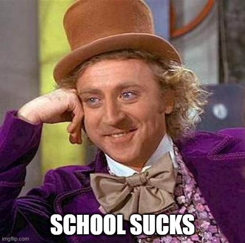 Education is for losers |  SCHOOL SUCKS | image tagged in memes,creepy condescending wonka,school,education,losers,sucks | made w/ Imgflip meme maker