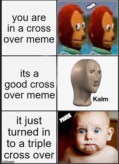 3 3 3 |  you are in a cross over meme; PANIK; its a good cross over meme; it just turned in to a triple cross over; PANIK | image tagged in memes,panik kalm panik | made w/ Imgflip meme maker