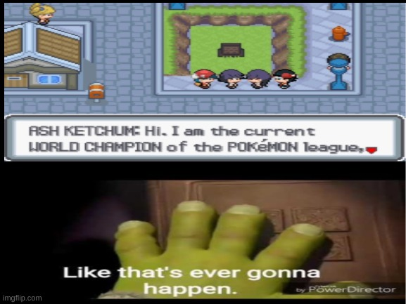 LOL | image tagged in funny memes,pokemon,like that's ever gonna happen | made w/ Imgflip meme maker