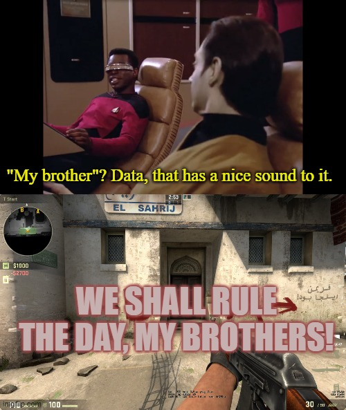 """My brother""? Data, that has a nice sound to it. WE SHALL RULE THE DAY, MY BROTHERS! 