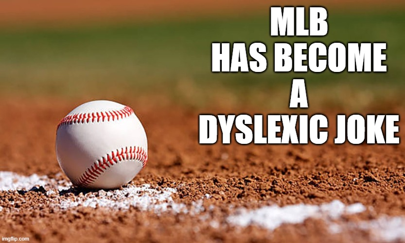 mlb |  MLB HAS BECOME A DYSLEXIC JOKE | image tagged in mlb,joke,baseball,blm | made w/ Imgflip meme maker