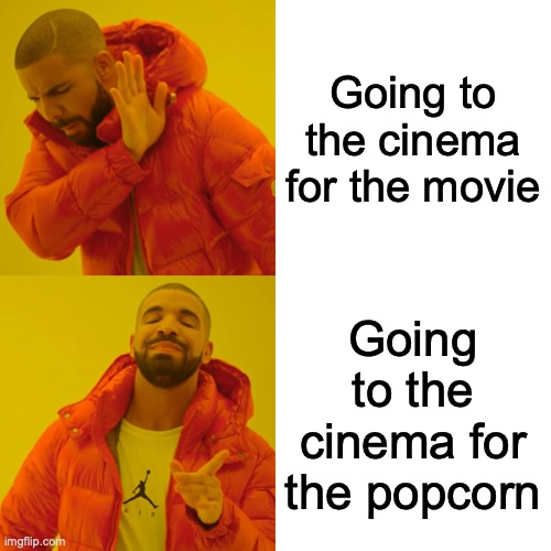 Cinema popcorn is a better reason |  Going to the cinema for the movie; Going to the cinema for the popcorn | image tagged in memes,drake hotline bling | made w/ Imgflip meme maker