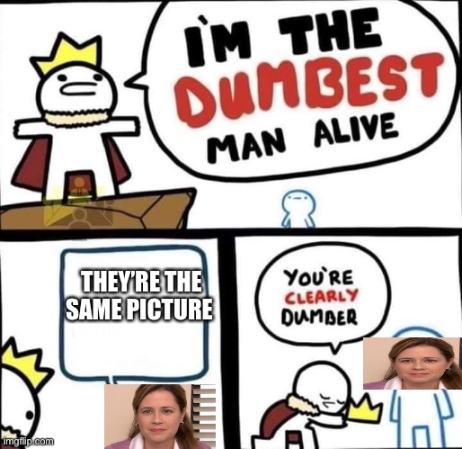 Dumbest Man Alive Blank |  THEY'RE THE SAME PICTURE | image tagged in dumbest man alive blank,they're the same picture,memes,lol,crossover,funny memes | made w/ Imgflip meme maker