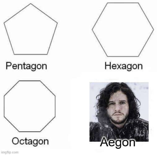 Shapes |  Aegon | image tagged in memes,pentagon hexagon octagon,game of thrones,jon snow,funny | made w/ Imgflip meme maker