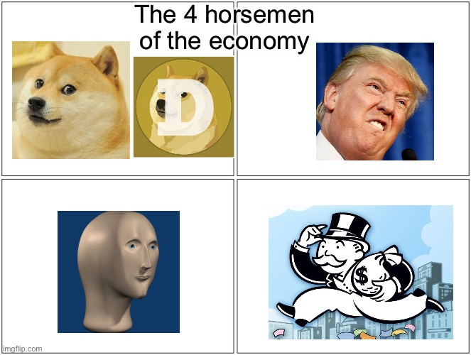 The four horsemen of the economy |  The 4 horsemen of the economy | image tagged in trump,monopoly,meme man,doge,economy,dogecoin | made w/ Imgflip meme maker