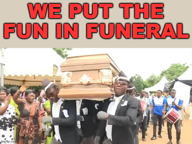 Dancing Funeral | WE PUT THE FUN IN FUNERAL | image tagged in dancing funeral | made w/ Imgflip meme maker