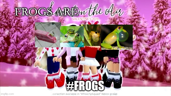 Frogs are in the air |  FROGS ARE; #FROGS | image tagged in love is in the air | made w/ Imgflip meme maker