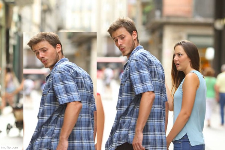 I tried. But you get the joke right? | image tagged in memes,distracted boyfriend | made w/ Imgflip meme maker