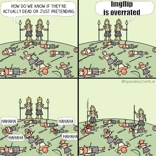 How do we know if they're actually dead or just pretending |  Imgflip is overrated | image tagged in how do we know if they're actually dead or just pretending,imgflip,memes,imgflip isn't overrated | made w/ Imgflip meme maker