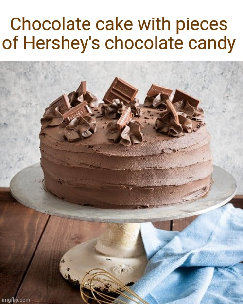 Chocolate cake with pieces of Hershey's chocolate candy |  Chocolate cake with pieces of Hershey's chocolate candy | image tagged in chocolate,cake,dessert,sweets,food,foods | made w/ Imgflip meme maker