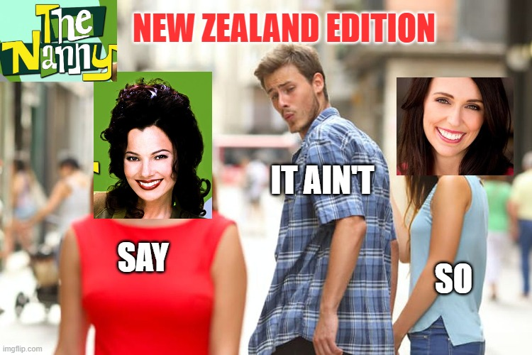 Distracted Boyfriend and the Nanny |  NEW ZEALAND EDITION; IT AIN'T; SAY; SO | image tagged in memes,distracted boyfriend,new zealand | made w/ Imgflip meme maker
