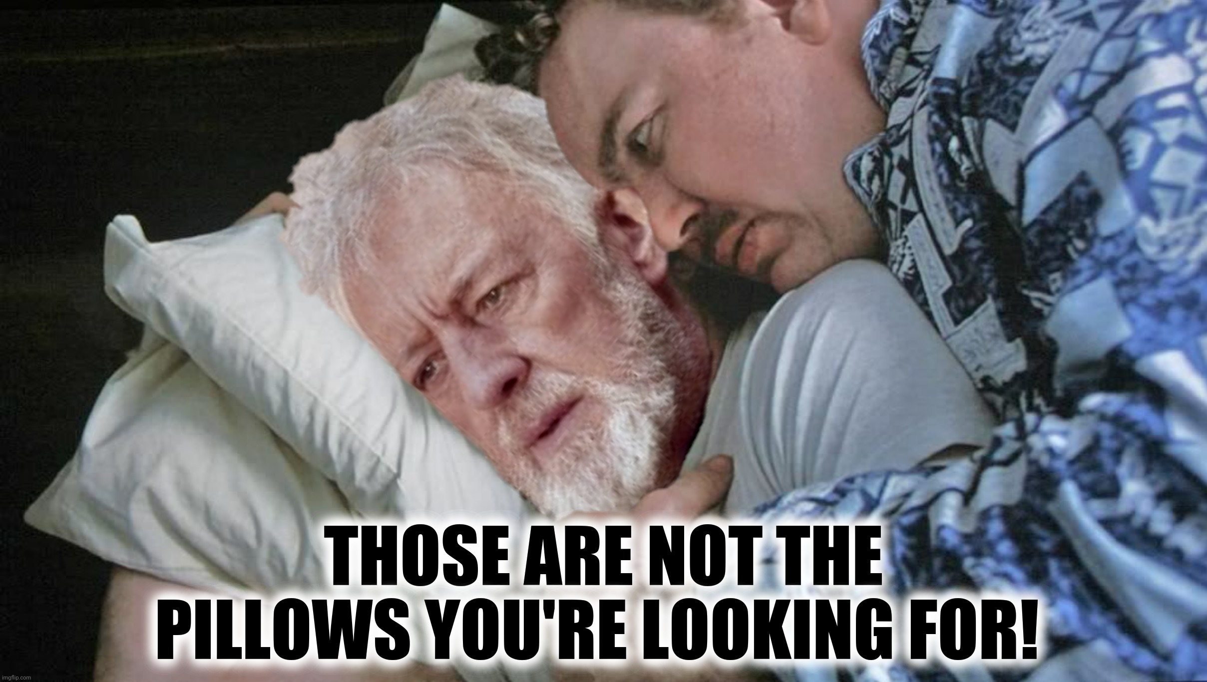 Bad Photoshop Sunday presents:  Now that's a meme I've not seen in a long time |  THOSE ARE NOT THE PILLOWS YOU'RE LOOKING FOR! | image tagged in bad photoshop sunday,planes trains and automobiles,obi wan kenobi,star wars | made w/ Imgflip meme maker