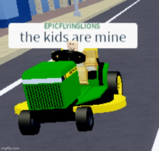 The kids are mine | image tagged in the kids are mine | made w/ Imgflip meme maker