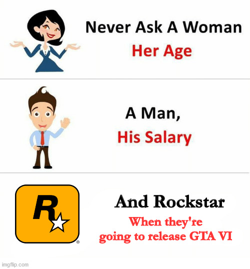 Rockstar is milking GTA V |  And Rockstar; When they're going to release GTA VI | image tagged in never ask a woman her age,gta v,dank memes,memes,funny | made w/ Imgflip meme maker