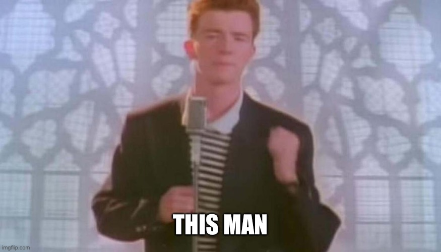 Never gonna give you up | THIS MAN | image tagged in never gonna give you up | made w/ Imgflip meme maker