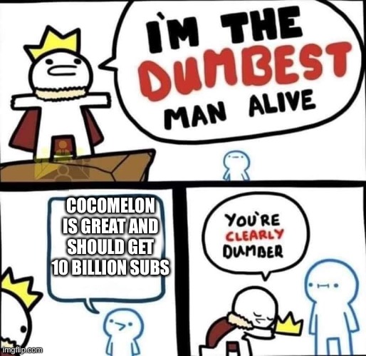 Dumbest Man Alive Blank |  COCOMELON IS GREAT AND SHOULD GET 10 BILLION SUBS | image tagged in dumbest man alive blank | made w/ Imgflip meme maker