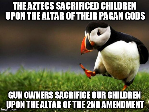 Unpopular Opinion Puffin Meme | THE AZTECS SACRIFICED CHILDREN UPON THE ALTAR OF THEIR PAGAN GODS GUN OWNERS SACRIFICE OUR CHILDREN UPON THE ALTAR OF THE 2ND AMENDMENT | image tagged in unpopular opinion,AdviceAnimals | made w/ Imgflip meme maker