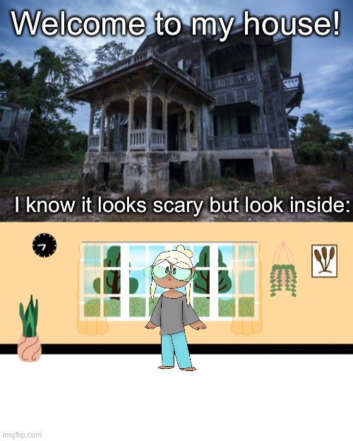 Come inside, I got water and tea and milk waiting for any visitors. I also have fresh baked cookies! |  Welcome to my house! I know it looks scary but look inside: | image tagged in home,houses | made w/ Imgflip meme maker