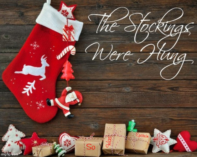 Christmas in July | image tagged in epstein,christmas,stockings,jeffrey epstein,holidays,christmas presents | made w/ Imgflip meme maker