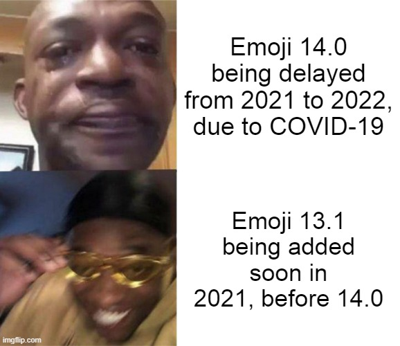 Damn, I wish to haved the crossed fingers emoji! |  Emoji 14.0 being delayed from 2021 to 2022, due to COVID-19; Emoji 13.1 being added soon in 2021, before 14.0 | image tagged in black guy crying and black guy laughing,emoji,black man crying,yellow glass guy,waiting,memes | made w/ Imgflip meme maker