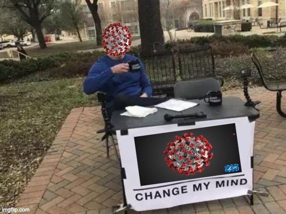 Keep Trying | image tagged in memes,change my mind,covid,coronavirus,giant coffee | made w/ Imgflip meme maker