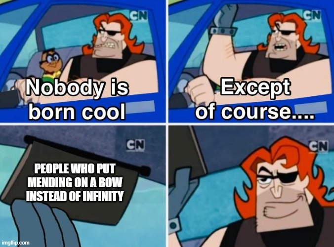 Nobody is born cool |  PEOPLE WHO PUT MENDING ON A BOW INSTEAD OF INFINITY | image tagged in nobody is born cool | made w/ Imgflip meme maker