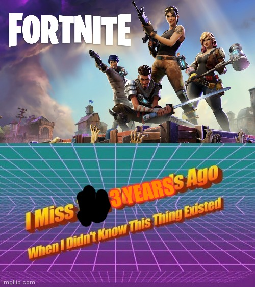 3 YEARS | image tagged in fortnite,i miss ten seconds ago | made w/ Imgflip meme maker