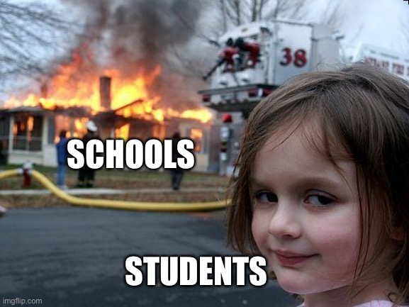 Disaster Girl |  SCHOOLS; STUDENTS | image tagged in memes,disaster girl | made w/ Imgflip meme maker