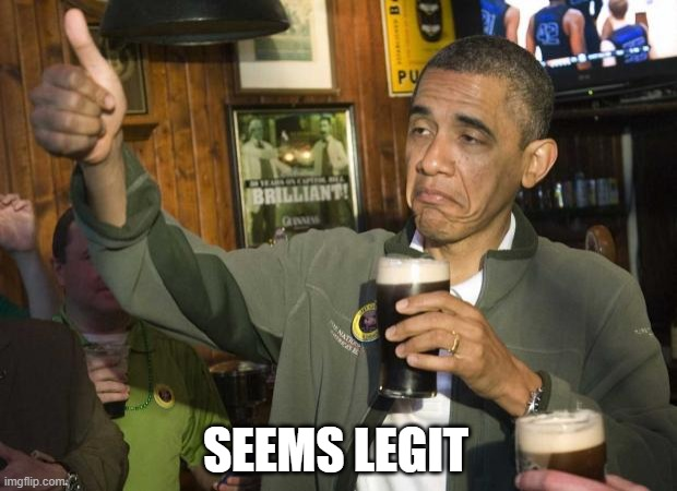 Obama beer | SEEMS LEGIT | image tagged in obama beer | made w/ Imgflip meme maker