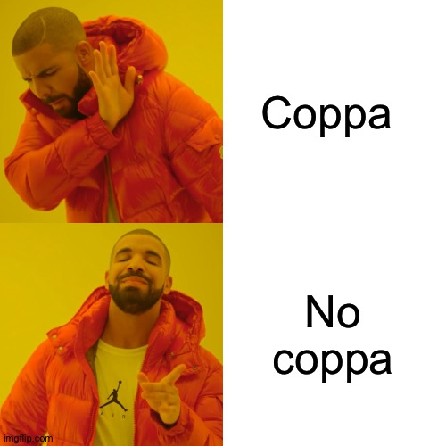 Coppa No coppa | image tagged in memes,drake hotline bling | made w/ Imgflip meme maker