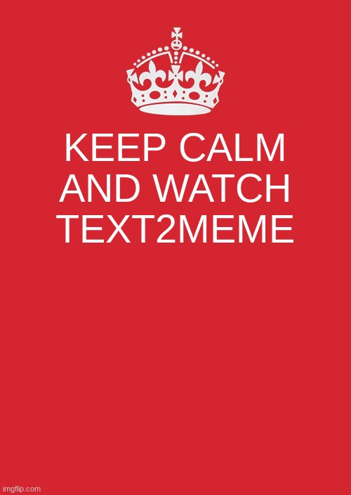 keep kalm |  KEEP CALM AND WATCH TEXT2MEME | image tagged in memes,keep calm and carry on red | made w/ Imgflip meme maker