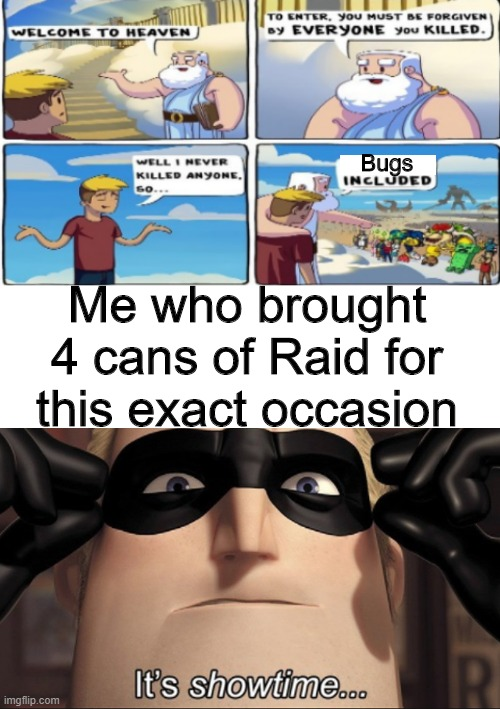 pshhhhtt |  Bugs; Me who brought 4 cans of Raid for this exact occasion | image tagged in blank white template,it's showtime | made w/ Imgflip meme maker
