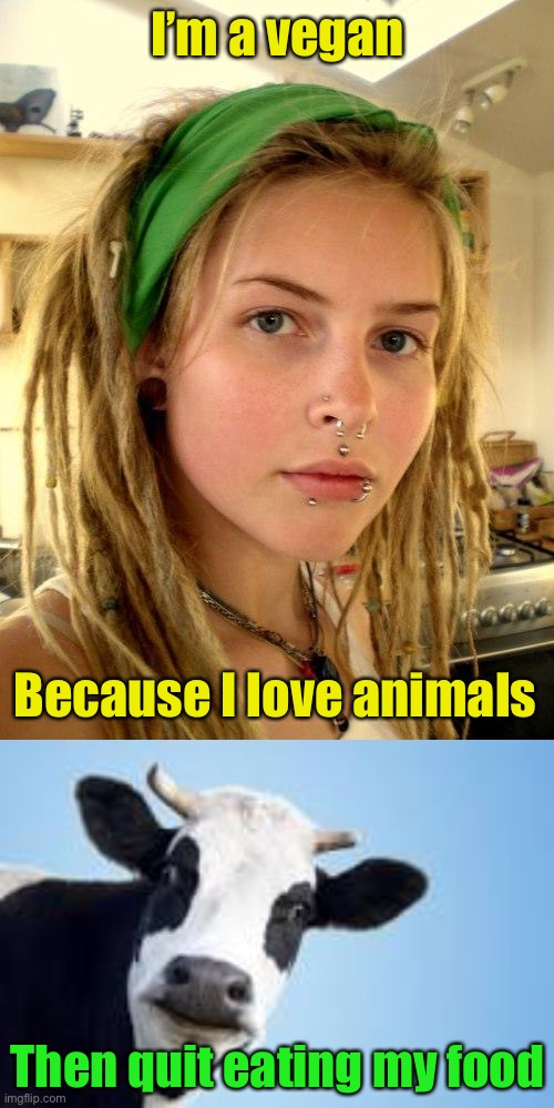 Vegan competes with animal food supply |  I'm a vegan; Because I love animals; Then quit eating my food | image tagged in vegan,veganfiles | made w/ Imgflip meme maker