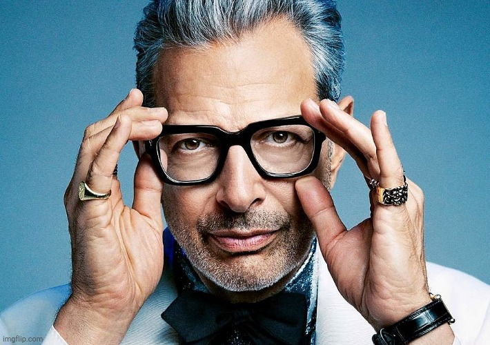 Yes...very nice..... | image tagged in jeff goldblum,memes | made w/ Imgflip meme maker