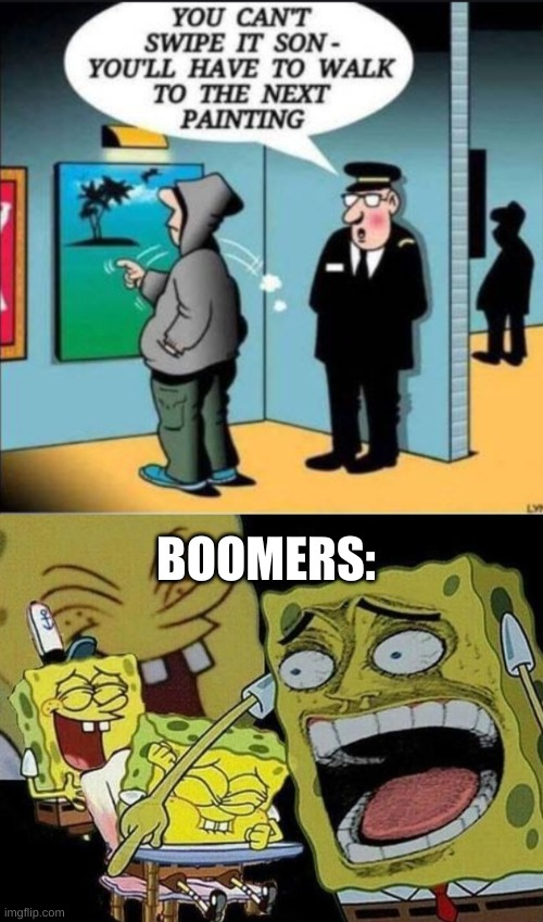 BOOMERS: | image tagged in spongebob laughing hysterically,memes,funny,upvote if you agree | made w/ Imgflip meme maker