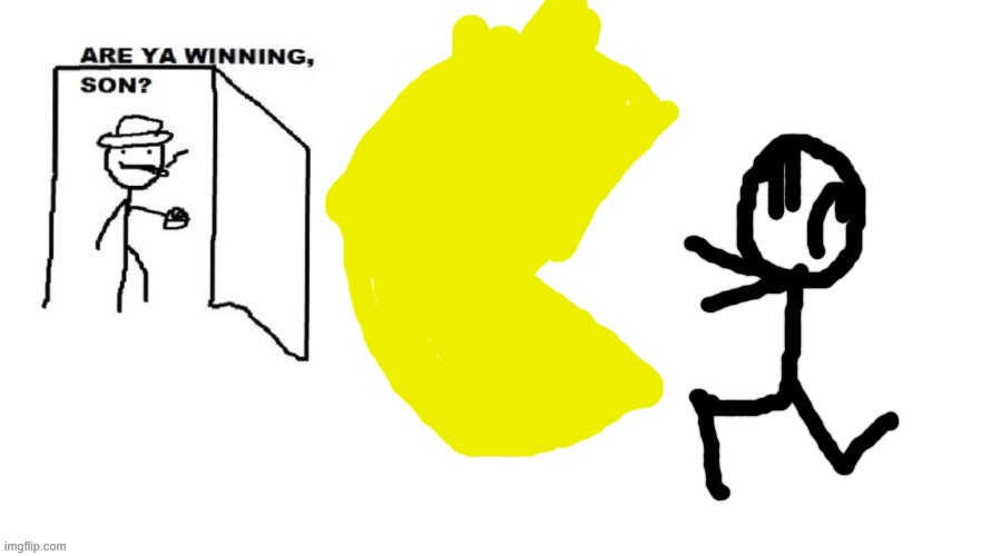 That doesn't look like winning.. | image tagged in are ya winning son,pac man,stick figure,memes | made w/ Imgflip meme maker