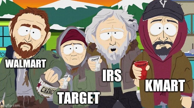 Spare change |  WALMART; IRS; KMART; TARGET | image tagged in south park - change night of the living homeless,2020,change,walmart,target,government | made w/ Imgflip meme maker
