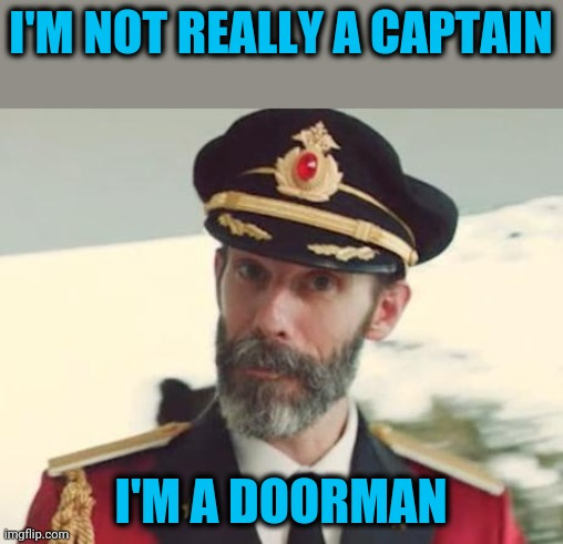 Obvious to some, oblivious to others |  I'M NOT REALLY A CAPTAIN; I'M A DOORMAN | image tagged in captain obvious | made w/ Imgflip meme maker