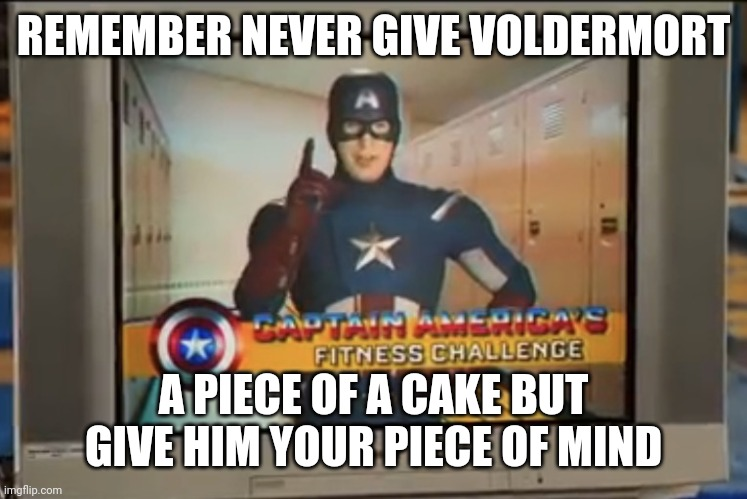 Now Remember Kids | REMEMBER NEVER GIVE VOLDERMORT A PIECE OF A CAKE BUT GIVE HIM YOUR PIECE OF MIND | image tagged in now remember kids | made w/ Imgflip meme maker