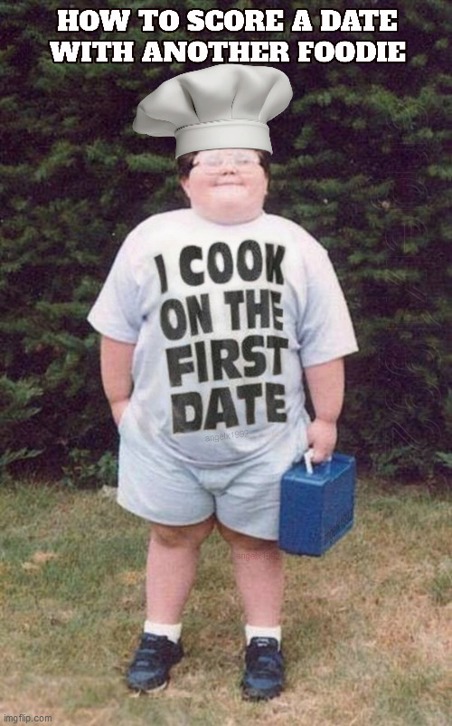 image tagged in foodie,fat alf kid,dating,cook,chef,tshirt | made w/ Imgflip meme maker