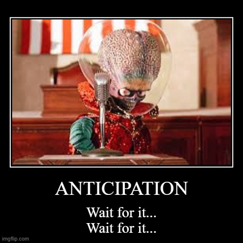 Anticipation | ANTICIPATION | Wait for it... Wait for it... | image tagged in funny,demotivationals,mars attacks,martians,wait for it,aliens | made w/ Imgflip demotivational maker