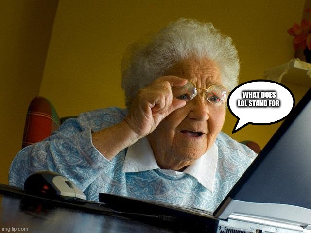 Grandma Finds The Internet Meme |  WHAT DOES LOL STAND FOR | image tagged in memes,grandma finds the internet | made w/ Imgflip meme maker