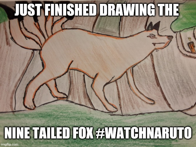 What do y'all think? Took 2 hours. |  JUST FINISHED DRAWING THE; NINE TAILED FOX #WATCHNARUTO | image tagged in naruto,drawing,anime | made w/ Imgflip meme maker