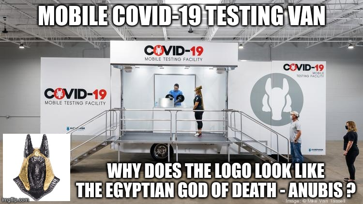 Why are these people so creepy? |  MOBILE COVID-19 TESTING VAN; WHY DOES THE LOGO LOOK LIKE THE EGYPTIAN GOD OF DEATH - ANUBIS ? | image tagged in coronavirus | made w/ Imgflip meme maker