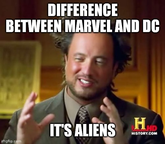 Ancient Aliens |  DIFFERENCE BETWEEN MARVEL AND DC; IT'S ALIENS | image tagged in marvel vs dc meme,funny meme,top meme,best meme,marvel meme,dc meme | made w/ Imgflip meme maker