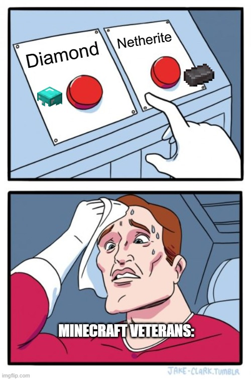 Netherite or diamond? |  Netherite; Diamond; MINECRAFT VETERANS: | image tagged in memes,two buttons,diamond helment,netherite ignot | made w/ Imgflip meme maker