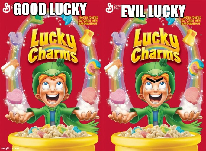 Amazing what eye brows can do |  EVIL LUCKY; GOOD LUCKY | image tagged in lucky charms,eyebrows,cereal | made w/ Imgflip meme maker