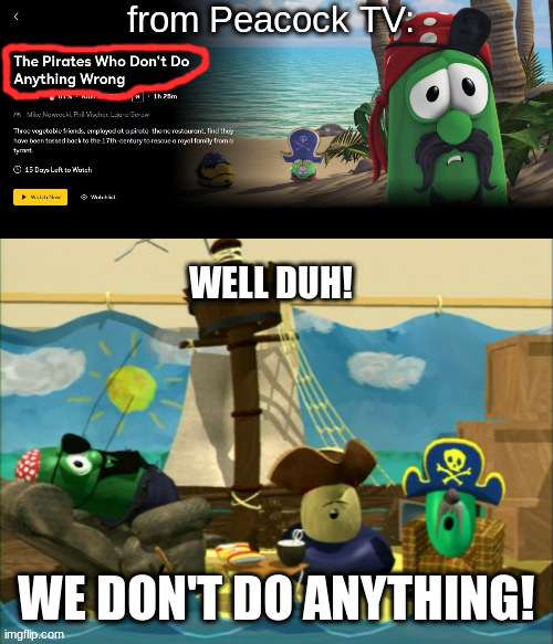 The Pirates Who Don't Do Anything | image tagged in pirates,veggietales,memes | made w/ Imgflip meme maker